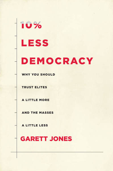 Book cover: 10% Less Democracy: Why You Should Trust Elites a Little More and the Masses a Little Less